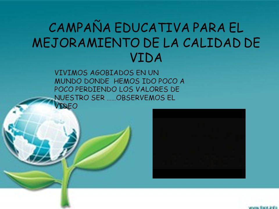 CAMPAÑA EDUCATIVA PARA EL MEJORAMIENTO DE LA CALIDAD DE VIDA