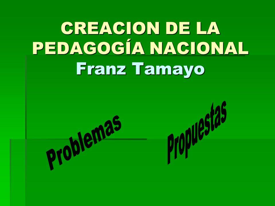 CREACION DE LA PEDAGOGÍA NACIONAL Franz Tamayo