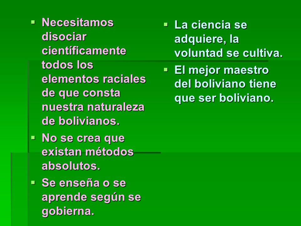 Necesitamos disociar científicamente todos los elementos raciales de que consta nuestra naturaleza de bolivianos.