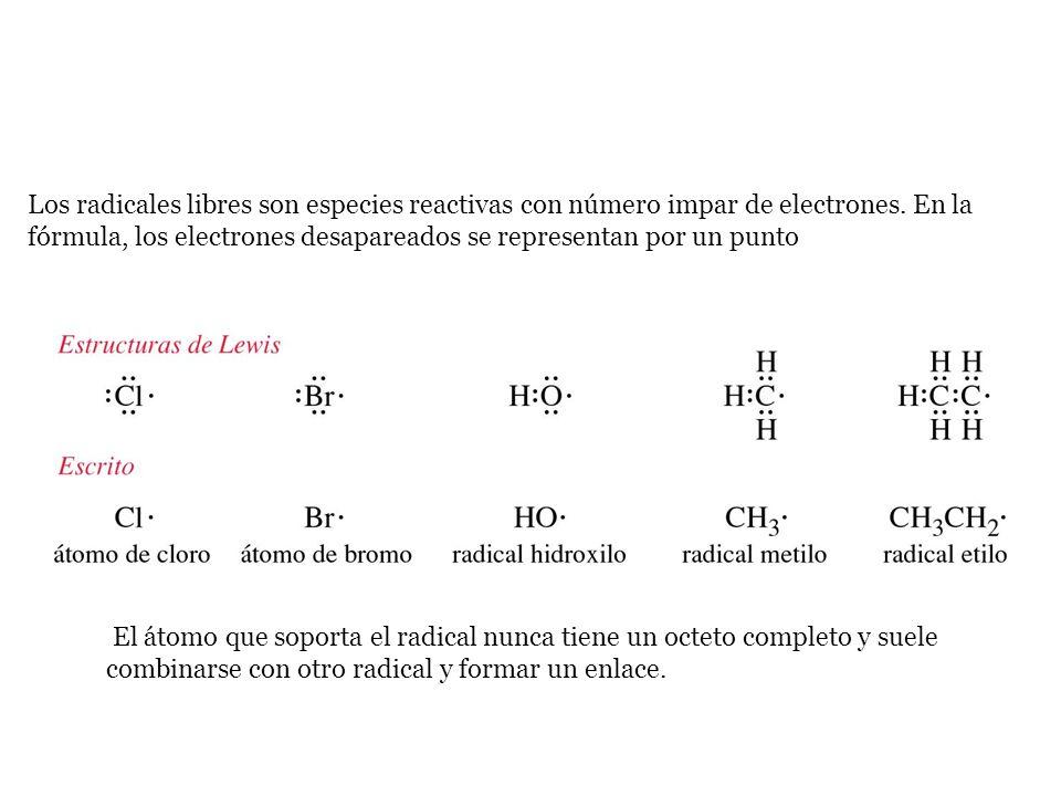 Los radicales libres son especies reactivas con número impar de electrones. En la fórmula, los electrones desapareados se representan por un punto