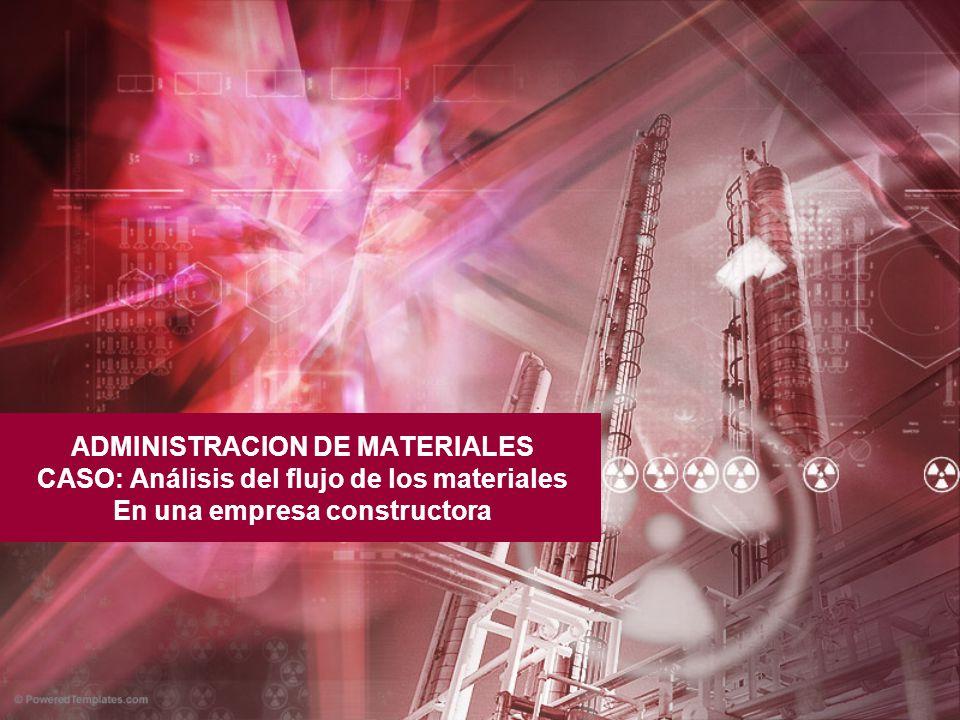 ADMINISTRACION DE MATERIALES CASO: Análisis del flujo de los materiales En una empresa constructora