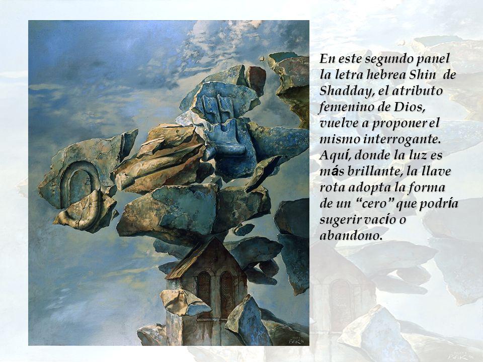 En este segundo panel la letra hebrea Shin de Shadday, el atributo femenino de Dios, vuelve a proponer el mismo interrogante.