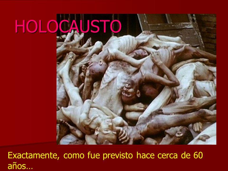 HOLOCAUSTO Exactamente, como fue previsto hace cerca de 60 años…
