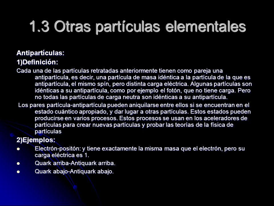1.3 Otras partículas elementales