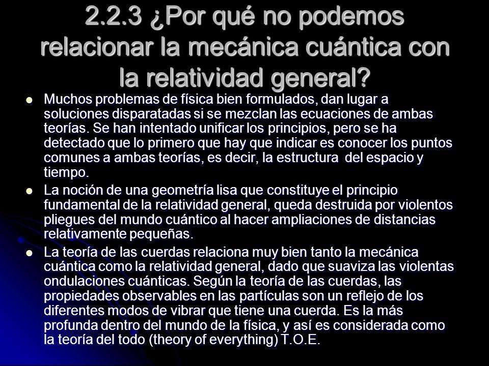 2.2.3 ¿Por qué no podemos relacionar la mecánica cuántica con la relatividad general