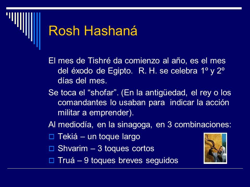 Rosh HashanáEl mes de Tishré da comienzo al año, es el mes del éxodo de Egipto. R. H. se celebra 1º y 2º días del mes.