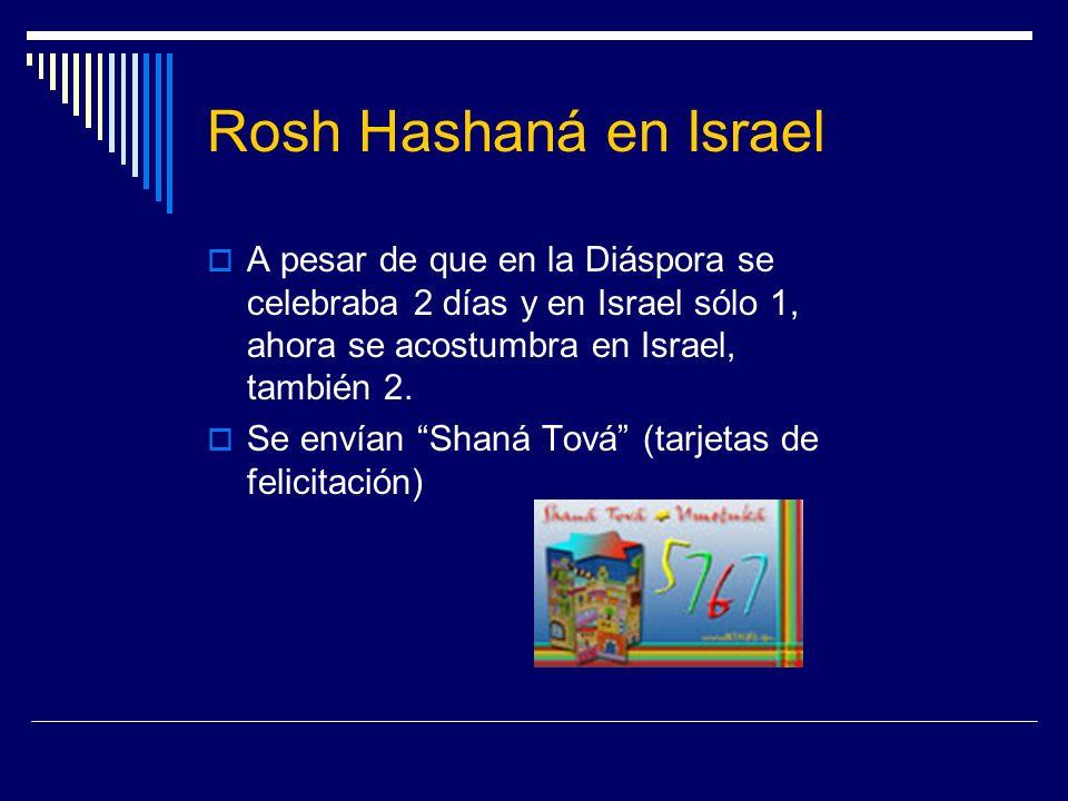 Rosh Hashaná en IsraelA pesar de que en la Diáspora se celebraba 2 días y en Israel sólo 1, ahora se acostumbra en Israel, también 2.