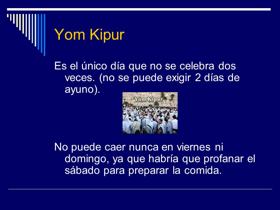 Yom Kipur Es el único día que no se celebra dos veces. (no se puede exigir 2 días de ayuno).