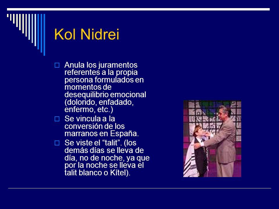 Kol Nidrei Anula los juramentos referentes a la propia persona formulados en momentos de desequilibrio emocional (dolorido, enfadado, enfermo, etc.)