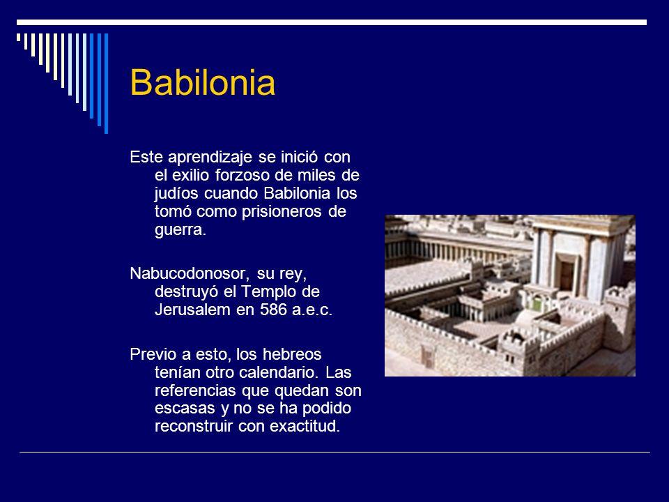 Babilonia Este aprendizaje se inició con el exilio forzoso de miles de judíos cuando Babilonia los tomó como prisioneros de guerra.