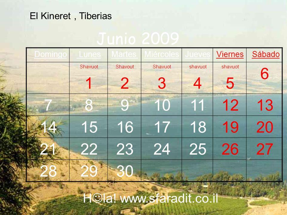 El Kineret , Tiberias Junio 2009. Sábado. Viernes. Jueves. Miércoles. Martes. Lunes. Domingo.