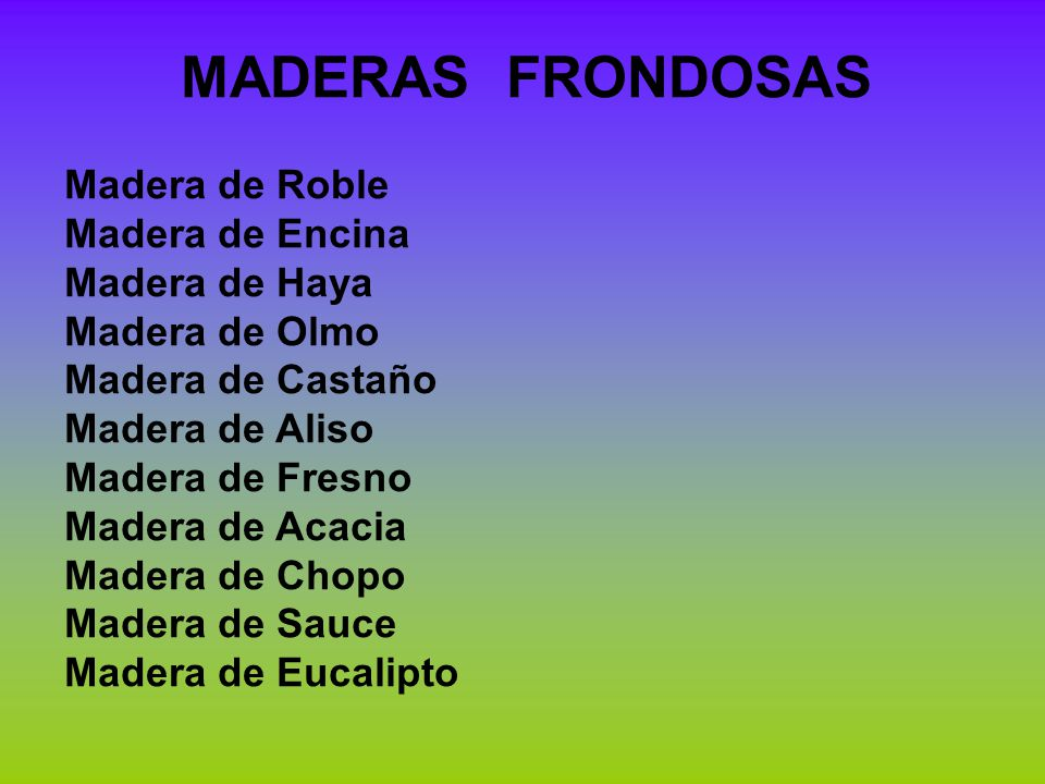 MADERAS FRONDOSAS Madera de Roble Madera de Encina Madera de Haya