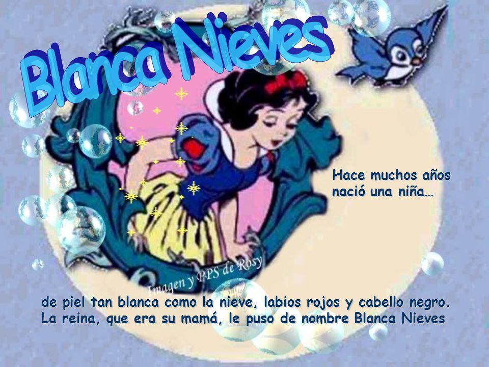Blanca Nieves Hace muchos años nació una niña…