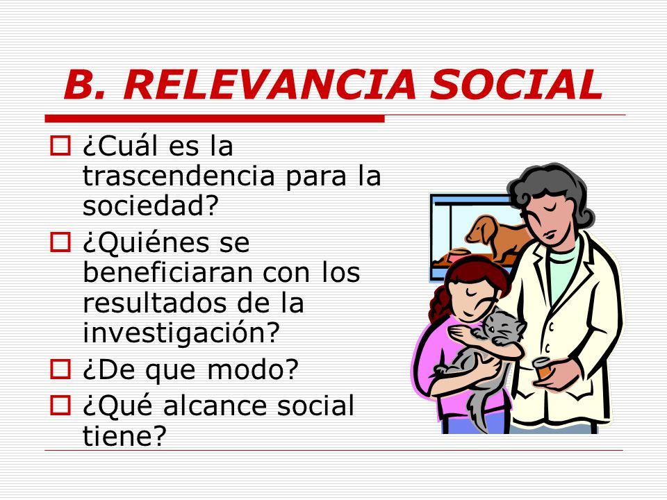 B. RELEVANCIA SOCIAL ¿Cuál es la trascendencia para la sociedad