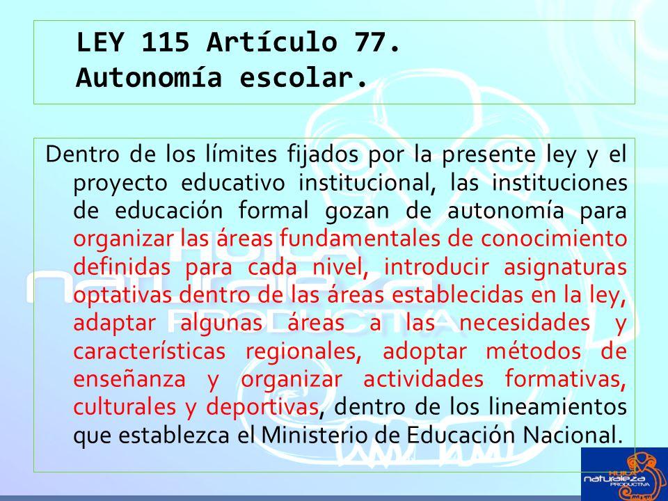 LEY 115 Artículo 77. Autonomía escolar.