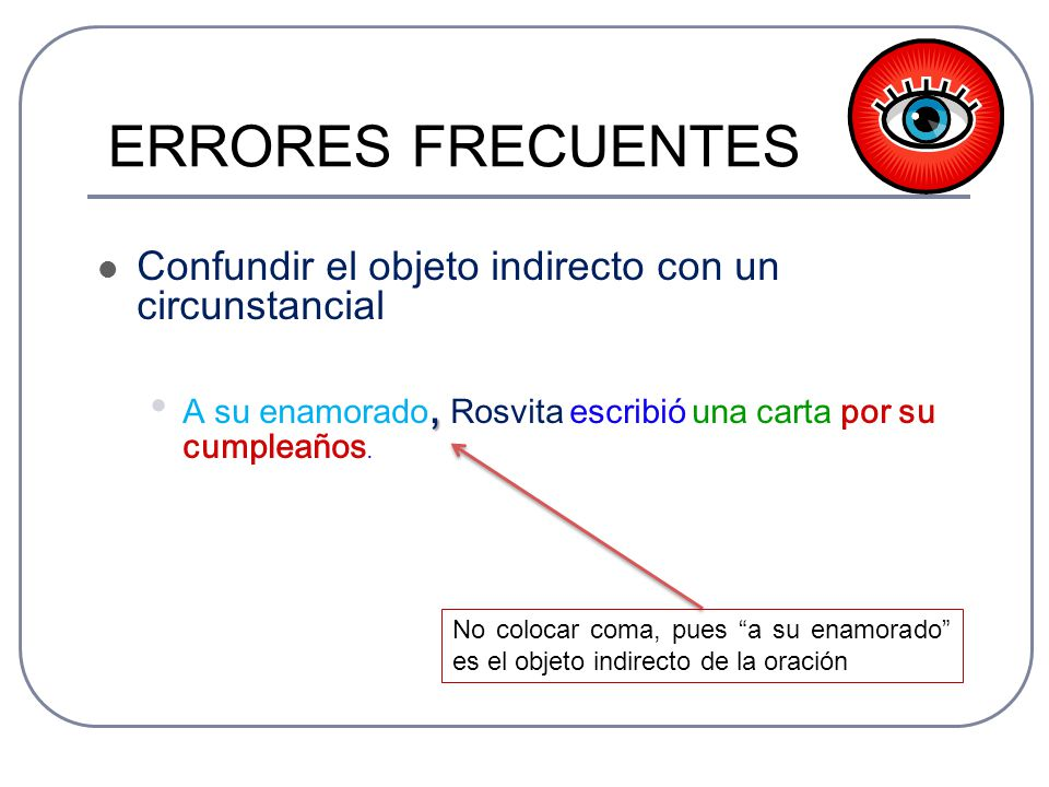 ERRORES FRECUENTES Confundir el objeto indirecto con un circunstancial