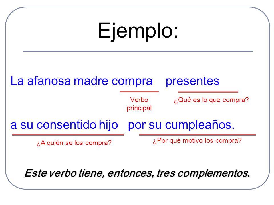 Este verbo tiene, entonces, tres complementos.