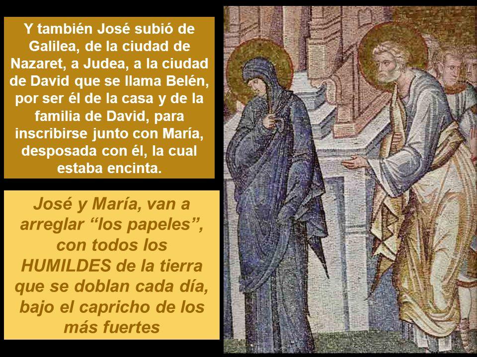 Y también José subió de Galilea, de la ciudad de Nazaret, a Judea, a la ciudad de David que se llama Belén, por ser él de la casa y de la familia de David, para inscribirse junto con María, desposada con él, la cual estaba encinta.