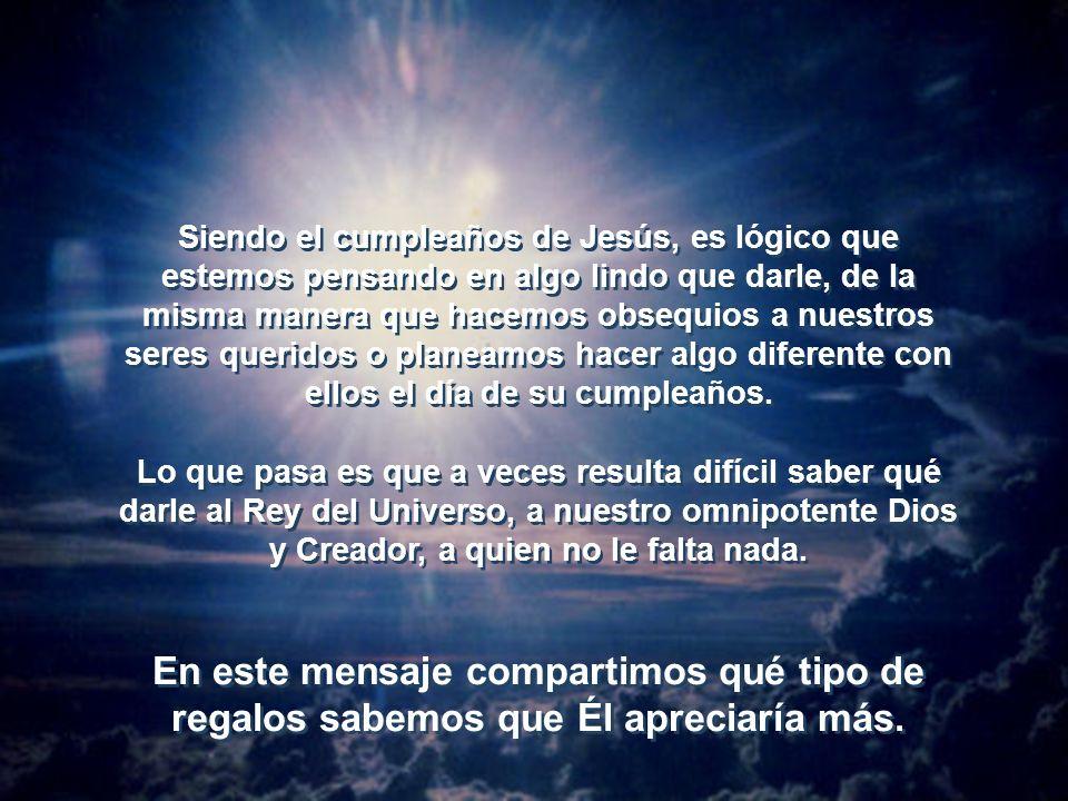 Siendo el cumpleaños de Jesús, es lógico que estemos pensando en algo lindo que darle, de la misma manera que hacemos obsequios a nuestros seres queridos o planeamos hacer algo diferente con ellos el día de su cumpleaños.