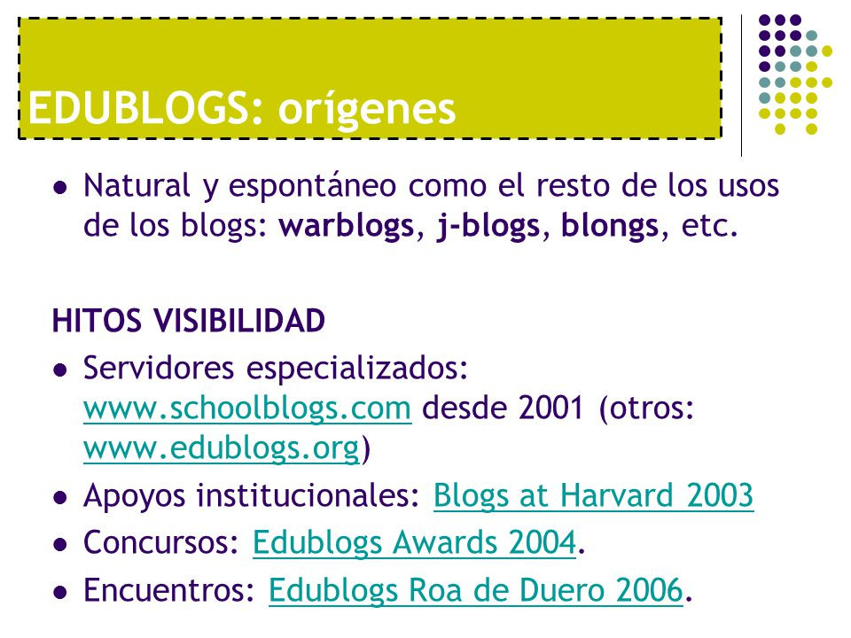 EDUBLOGS: orígenes Natural y espontáneo como el resto de los usos de los blogs: warblogs, j-blogs, blongs, etc.