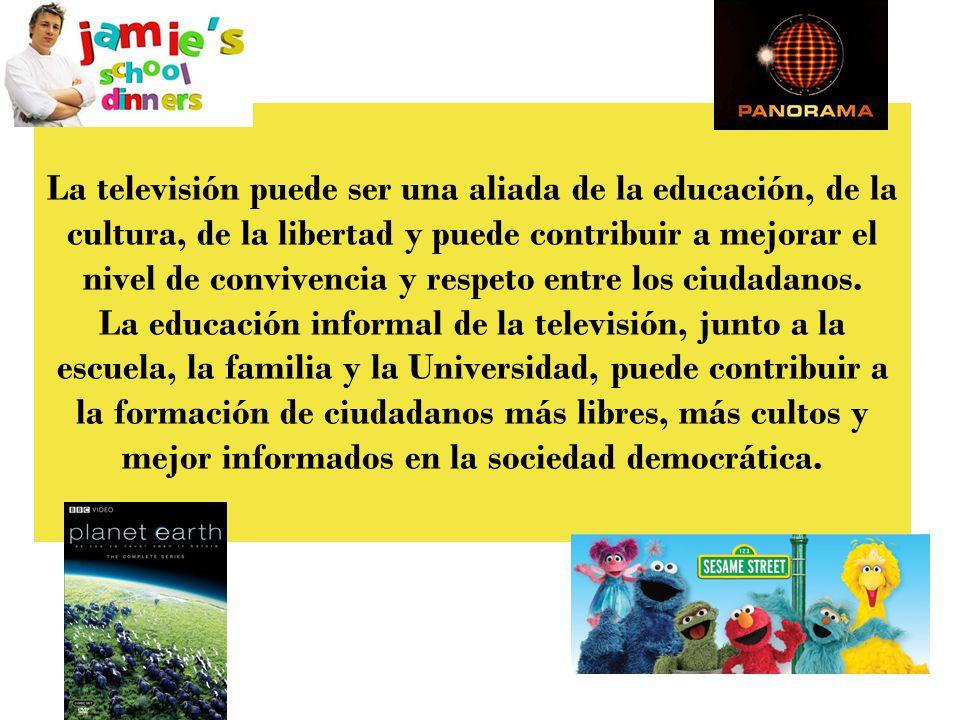 La televisión puede ser una aliada de la educación, de la cultura, de la libertad y puede contribuir a mejorar el nivel de convivencia y respeto entre los ciudadanos.