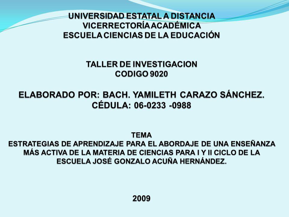 UNIVERSIDAD ESTATAL A DISTANCIA VICERRECTORÍA ACADÉMICA ESCUELA CIENCIAS DE LA EDUCACIÓN TALLER DE INVESTIGACION CODIGO 9020 ELABORADO POR: BACH.