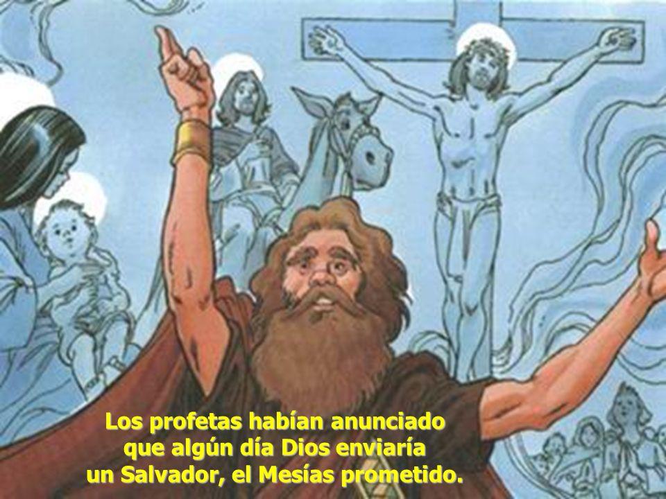 Los profetas habían anunciado que algún día Dios enviaría un Salvador, el Mesías prometido.