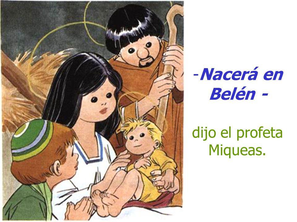 Nacerá en Belén - dijo el profeta Miqueas.