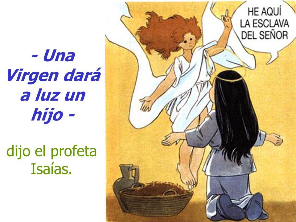- Una Virgen dará a luz un hijo - dijo el profeta Isaías.