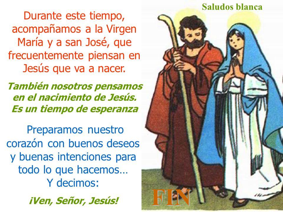Saludos blanca Durante este tiempo, acompañamos a la Virgen María y a san José, que frecuentemente piensan en Jesús que va a nacer.