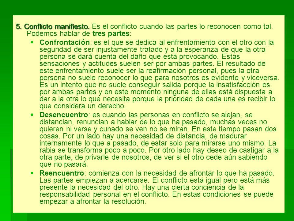 5. Conflicto manifiesto. Es el conflicto cuando las partes lo reconocen como tal. Podemos hablar de tres partes: