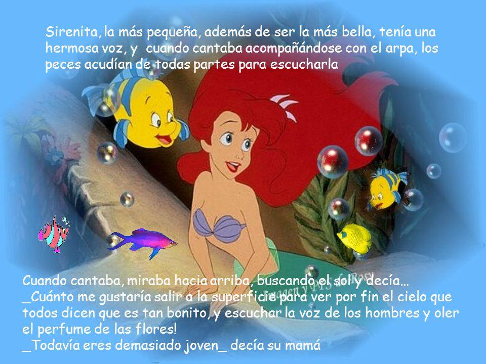 Sirenita, la más pequeña, además de ser la más bella, tenía una hermosa voz, y cuando cantaba acompañándose con el arpa, los peces acudían de todas partes para escucharla