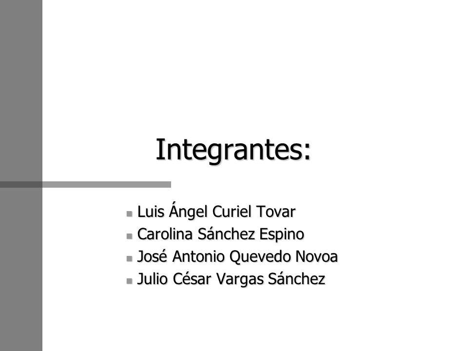 Integrantes: Luis Ángel Curiel Tovar Carolina Sánchez Espino