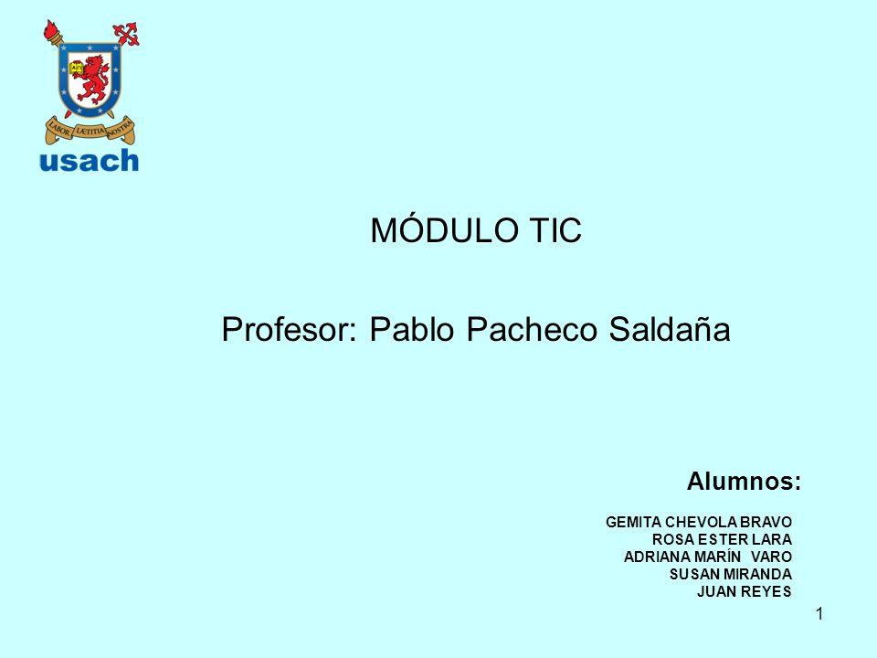 MÓDULO TIC Profesor: Pablo Pacheco Saldaña