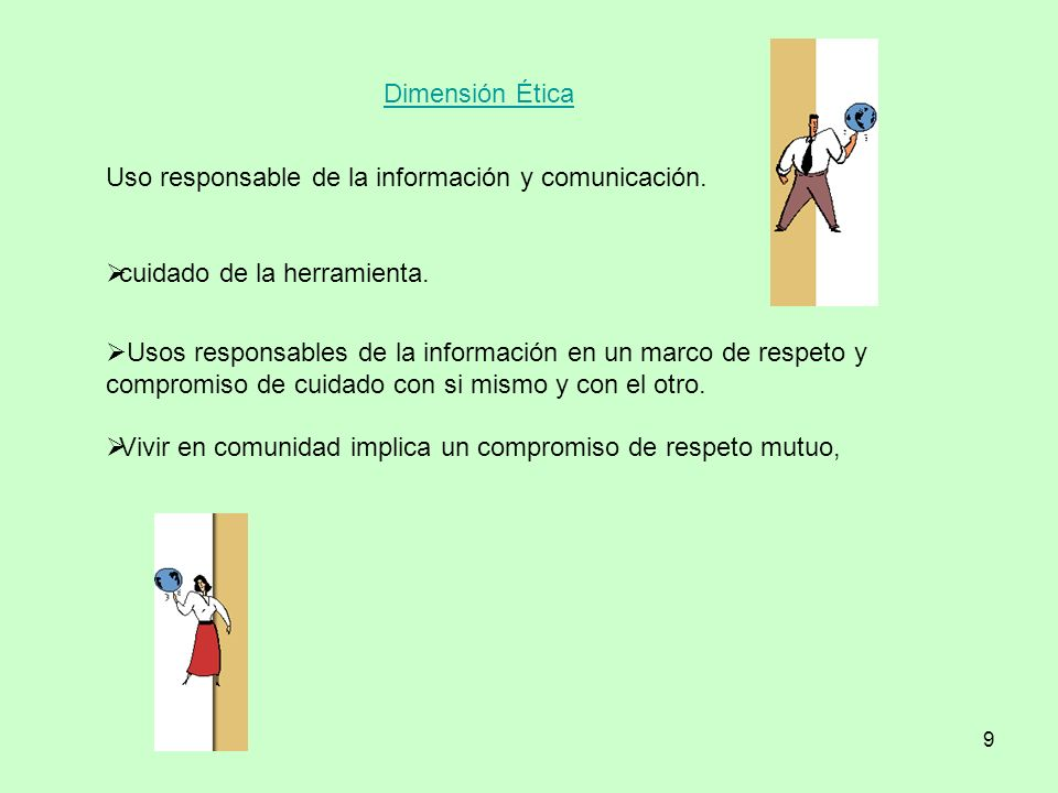 Dimensión Ética Uso responsable de la información y comunicación. cuidado de la herramienta.