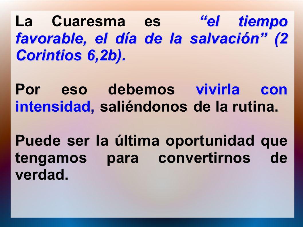 La Cuaresma es el tiempo favorable, el día de la salvación (2 Corintios 6,2b).