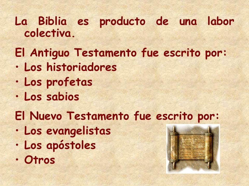 La Biblia es producto de una labor colectiva.