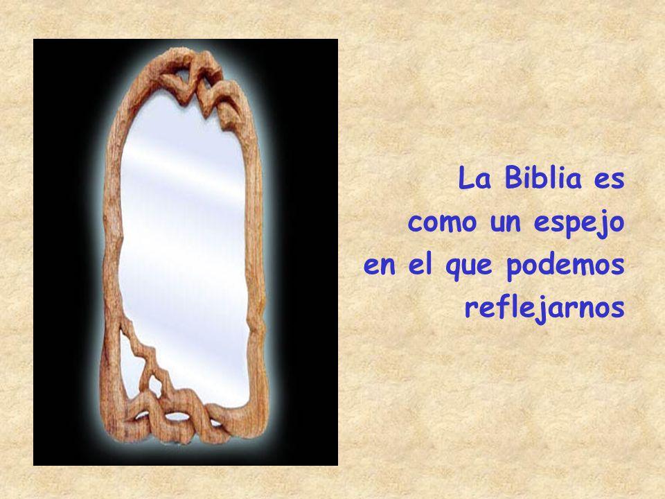 La Biblia es como un espejo en el que podemos reflejarnos