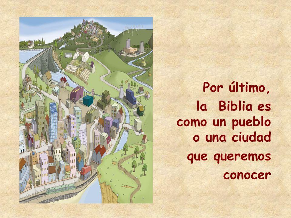 Por último, la Biblia es como un pueblo o una ciudad.