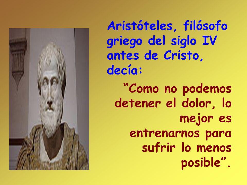Aristóteles, filósofo griego del siglo IV antes de Cristo, decía: