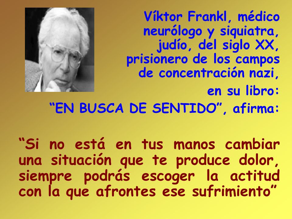 Víktor Frankl, médico neurólogo y siquiatra, judío, del siglo XX, prisionero de los campos de concentración nazi,