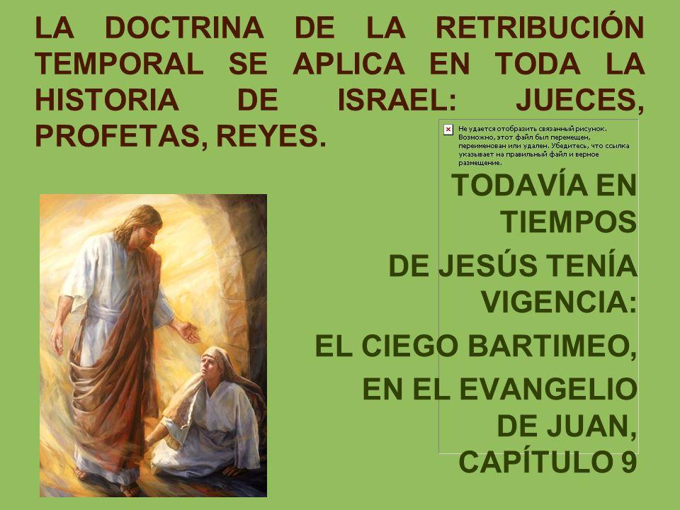 LA DOCTRINA DE LA RETRIBUCIÓN TEMPORAL SE APLICA EN TODA LA HISTORIA DE ISRAEL: JUECES, PROFETAS, REYES.