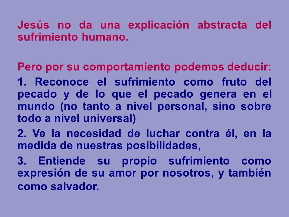 Jesús no da una explicación abstracta del sufrimiento humano.