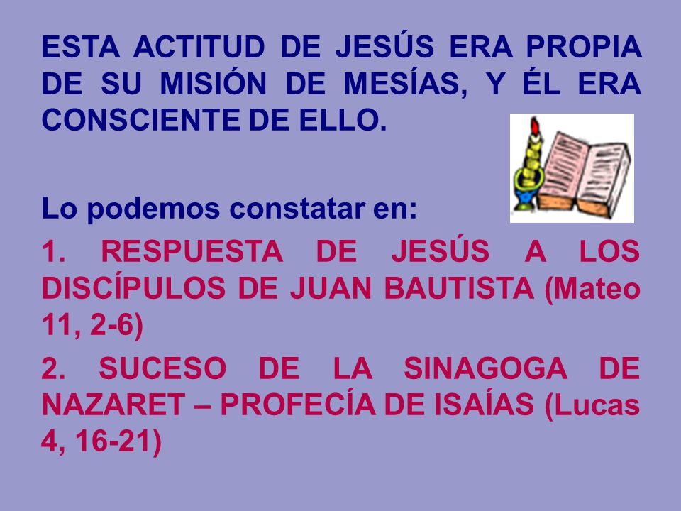 ESTA ACTITUD DE JESÚS ERA PROPIA DE SU MISIÓN DE MESÍAS, Y ÉL ERA CONSCIENTE DE ELLO.