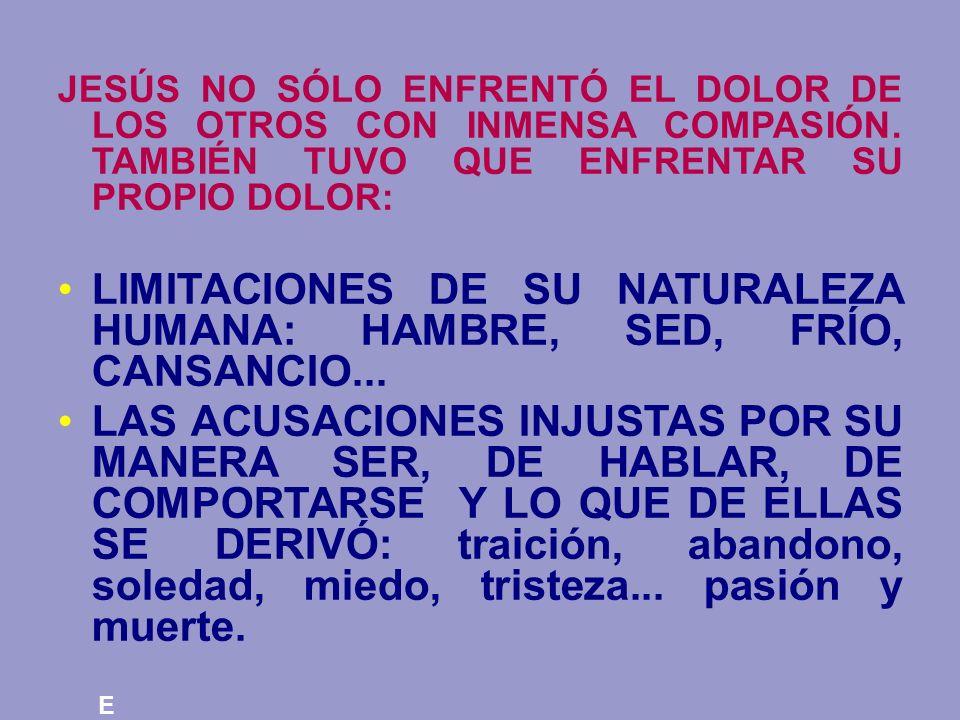 LIMITACIONES DE SU NATURALEZA HUMANA: HAMBRE, SED, FRÍO, CANSANCIO...