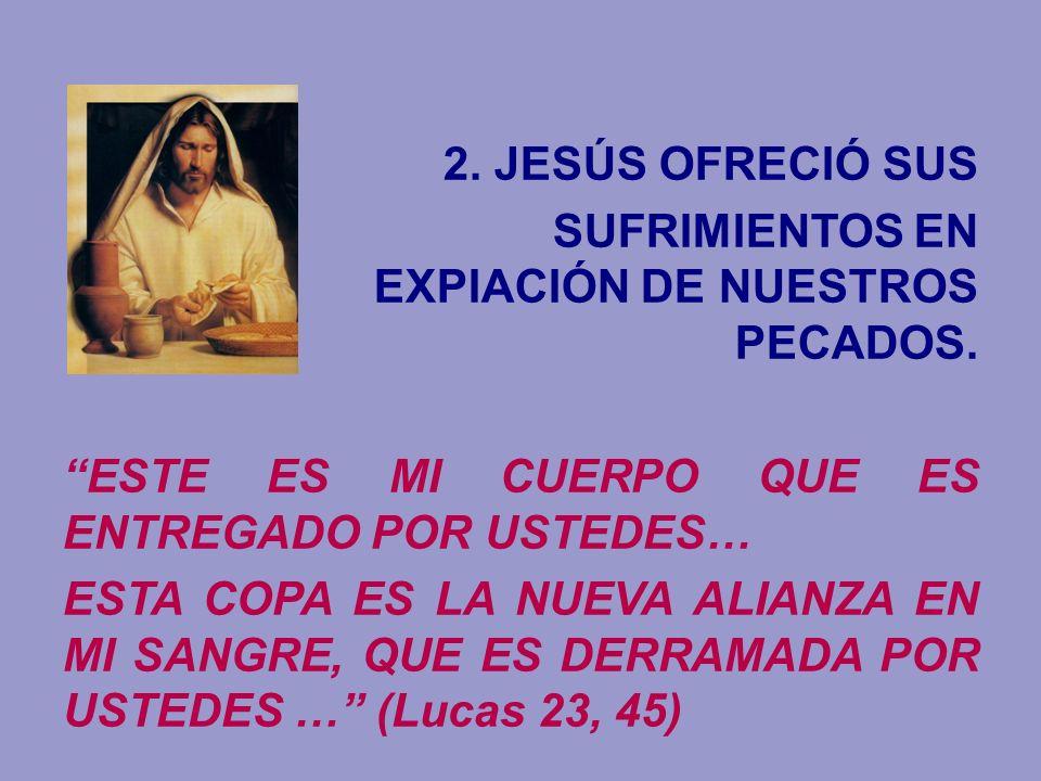 2. JESÚS OFRECIÓ SUSSUFRIMIENTOS EN EXPIACIÓN DE NUESTROS PECADOS.