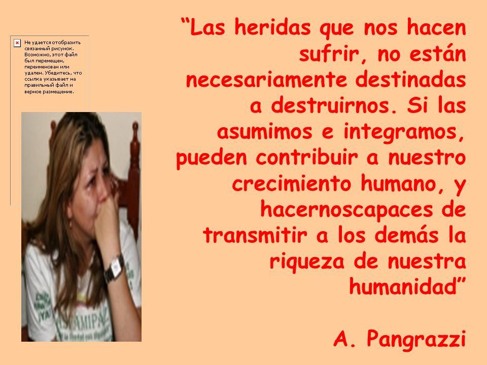 Las heridas que nos hacen sufrir, no están necesariamente destinadas a destruirnos.