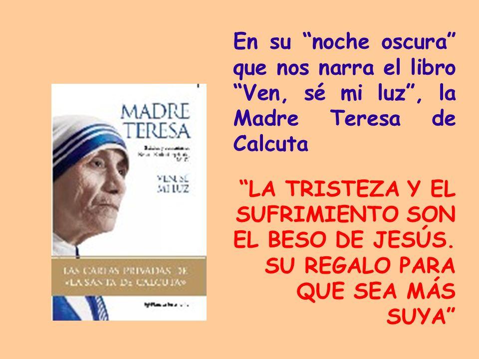 En su noche oscura que nos narra el libro Ven, sé mi luz , la Madre Teresa de Calcuta