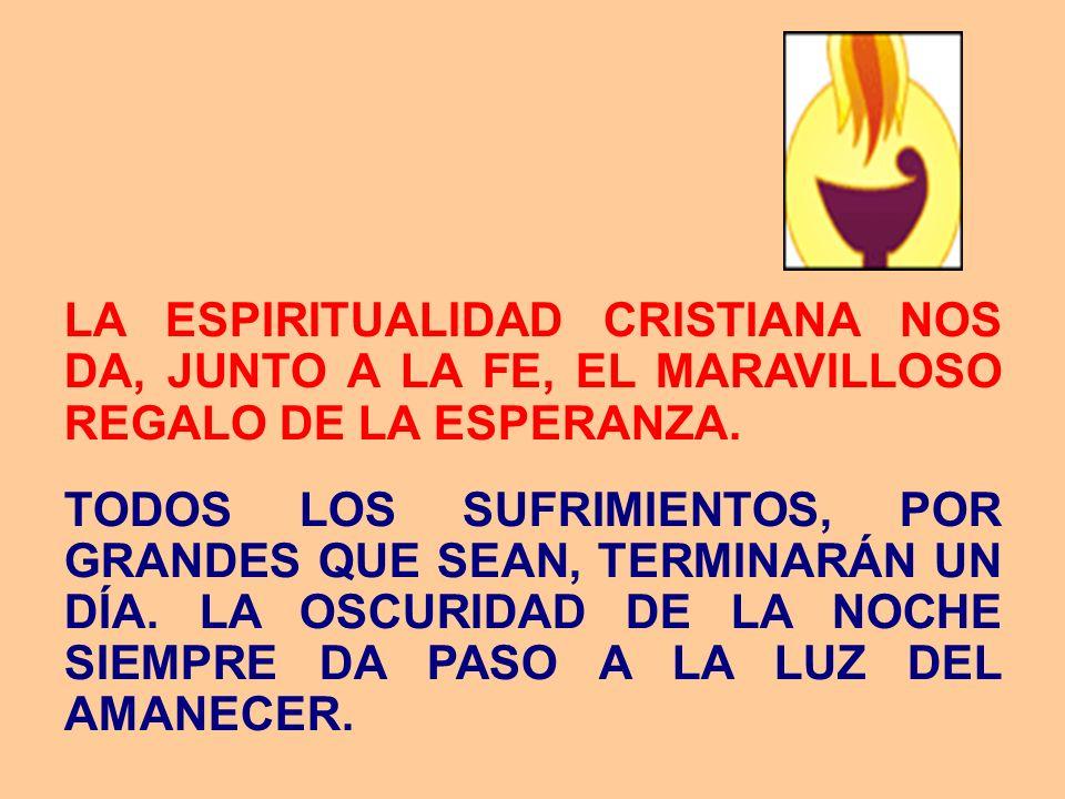 LA ESPIRITUALIDAD CRISTIANA NOS DA, JUNTO A LA FE, EL MARAVILLOSO REGALO DE LA ESPERANZA.