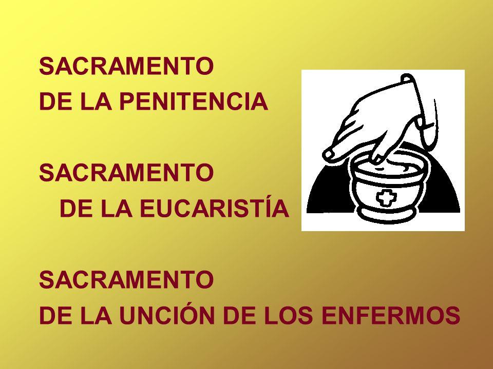 SACRAMENTO DE LA PENITENCIA DE LA EUCARISTÍA DE LA UNCIÓN DE LOS ENFERMOS